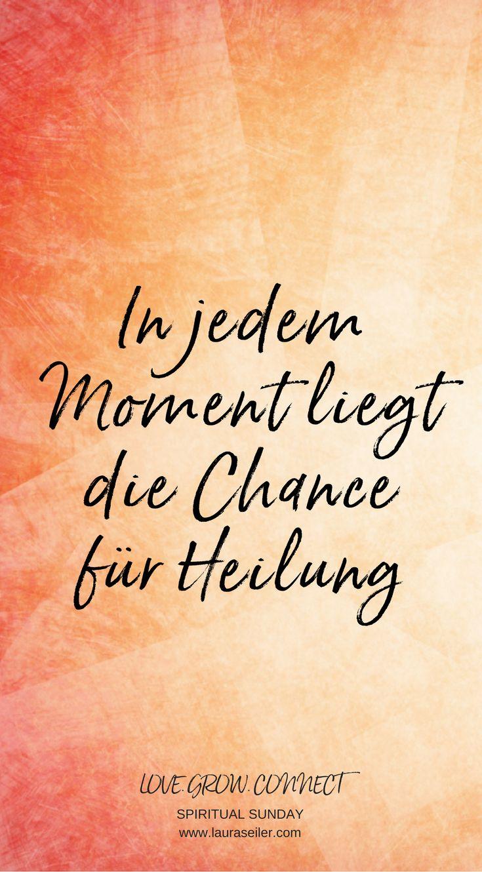 In jedem Moment liegt die Chance für Heilung.