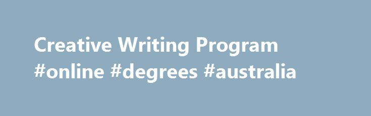 Creative Writing Program #online #degrees #australia http://degree.nef2.com/creative-writing-program-online-degrees-australia/  #creative writing degree # The NYU Creative Writing Program, among the most distinguished programs in the country, is a leading national center for the study of writing and literature. The undergraduate and graduate programs provide students with an opportunity to develop their craft while working closely with some of the finest poets and novelists writing today…