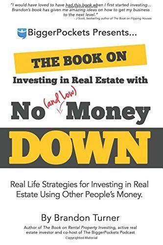 The Book on Investing in Real Estate with No (and Low) Money Down: Real Life Strategies for Investing in Real Estate Using Other People's Money --16 Best Real Estate Investment Books (Using property to make your money WORK!)