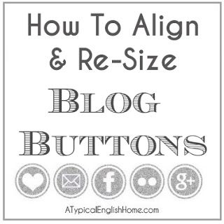 A Typical English Home: How To Align And Re-Size Blog Buttons #PinterestPartyblogging