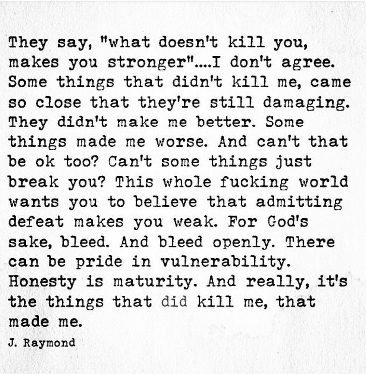 ...the things that DID kill me, made me stronger.