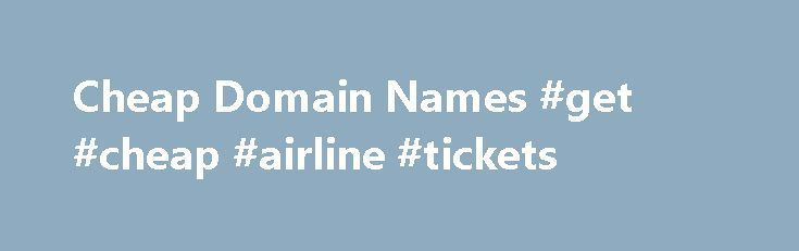 Cheap Domain Names #get #cheap #airline #tickets http://cheap.nef2.com/cheap-domain-names-get-cheap-airline-tickets/  #cheap domain names # Domains Domain Name Registration Register your domain names with 1 1 today! New Top Level Domain Extension List New domains like .web. shop. online and many more Domain Name Transfer Easily transfer your domain name to 1 1 Buy a Domain Name – Price List Top domains at competitive prices! Domain Name Checker Register your domain name today Private Domain…