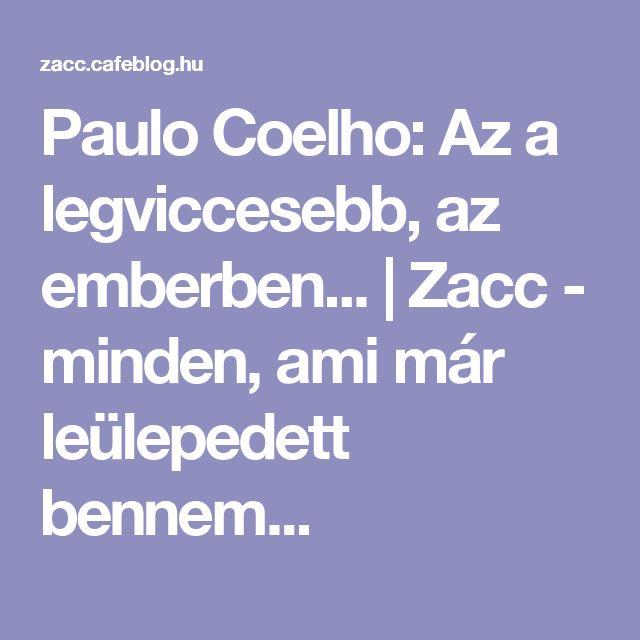 Paulo Coelho: Az a legviccesebb, az emberben... | Zacc - minden, ami már leülepedett bennem...