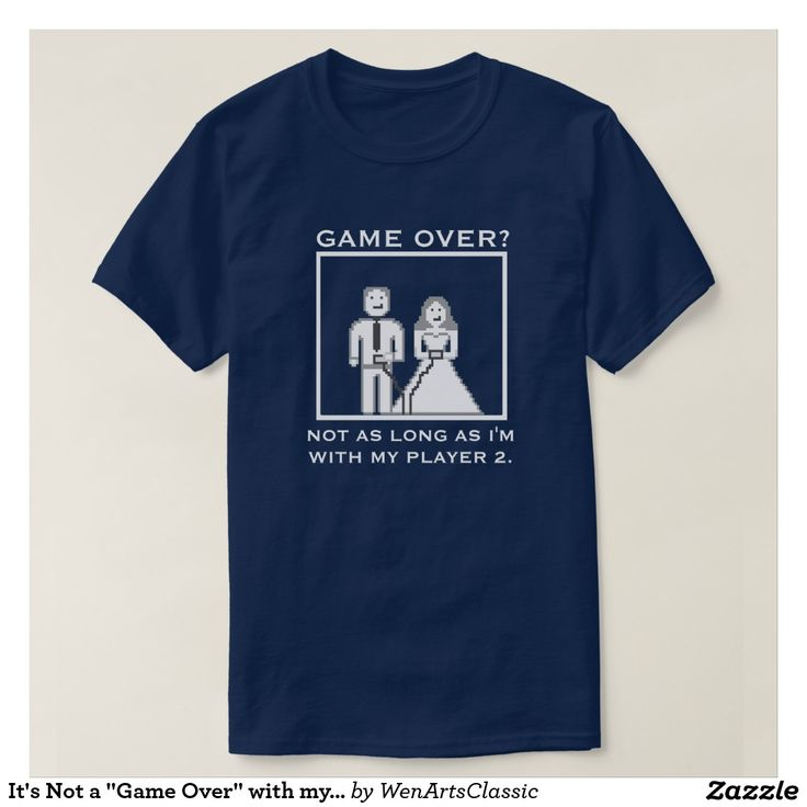 """It's Not a """"Game Over"""" with my Player 2 Wedding T-Shirt"""