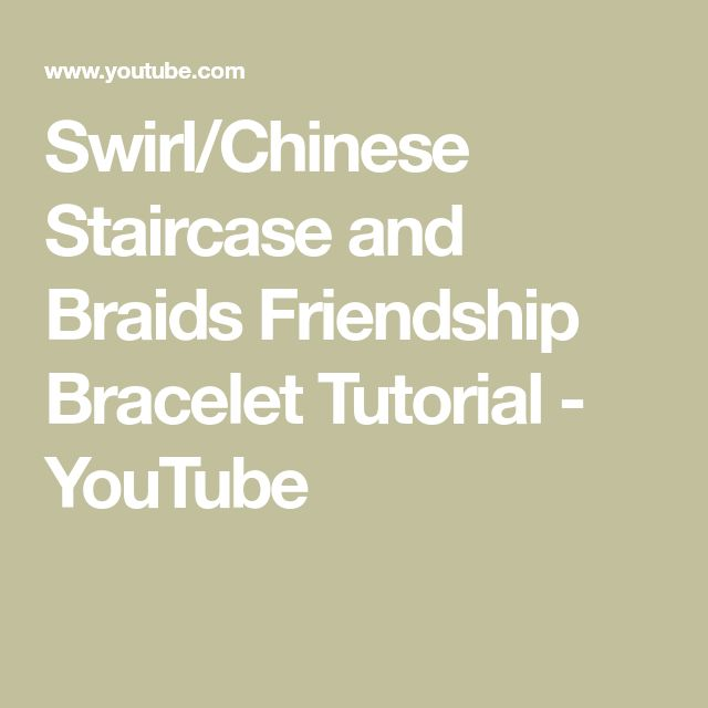 Swirl/Chinese Staircase and Braids Friendship Bracelet Tutorial - YouTube