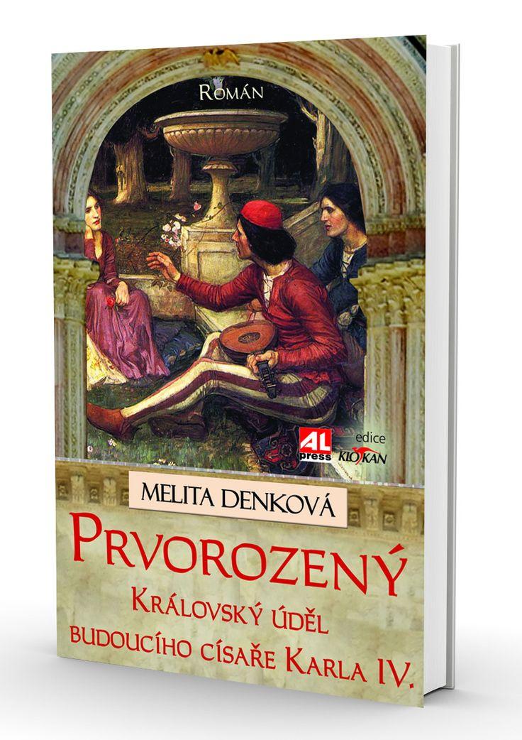 Prvorozený - královský úděl budoucího císaře Karla IV. - Denková Melita  http://www.alpress.cz/prvorozeny-kralovsky-udel-budouciho-cisar-karla-iv/