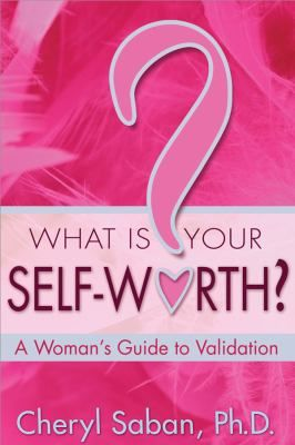 Cover image for What is your self-worth? : a woman's guide to validation / Cheryl Saban.