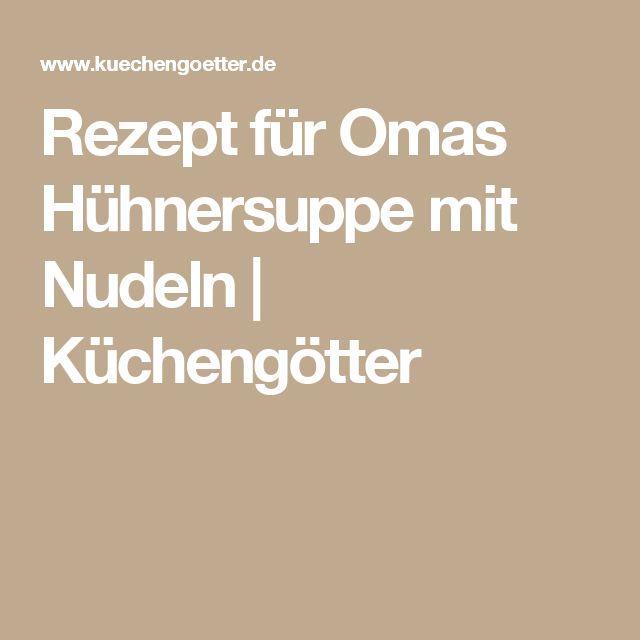 Rezept für Omas Hühnersuppe mit Nudeln   Küchengötter