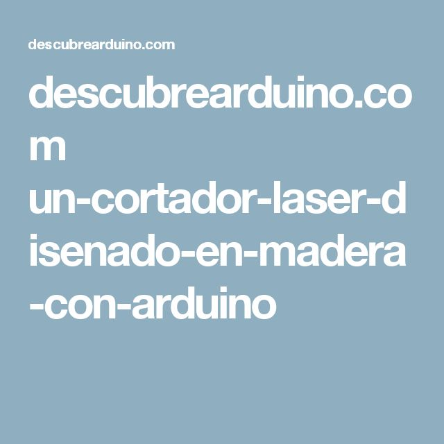 descubrearduino.com un-cortador-laser-disenado-en-madera-con-arduino