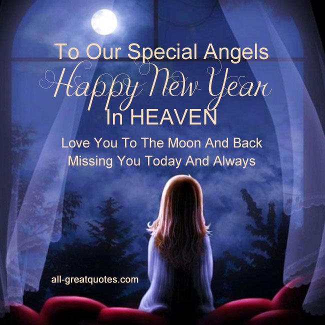 To Our Special Angels, Happy New Year In HEAVEN. Love You To The Moon And Back .. Missing You Today And Always.