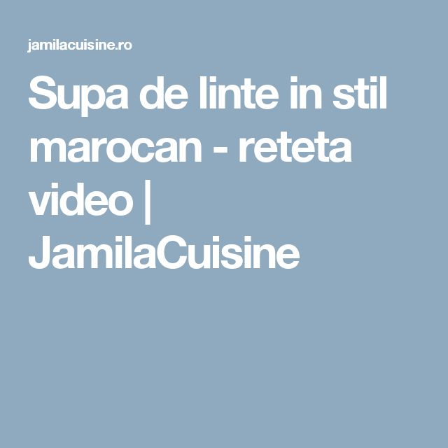 Supa de linte in stil marocan - reteta video | JamilaCuisine
