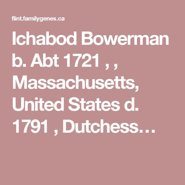 Ichabod Bowerman b. Abt 1721 , , Massachusetts, United States d. 1791 , Dutchess…