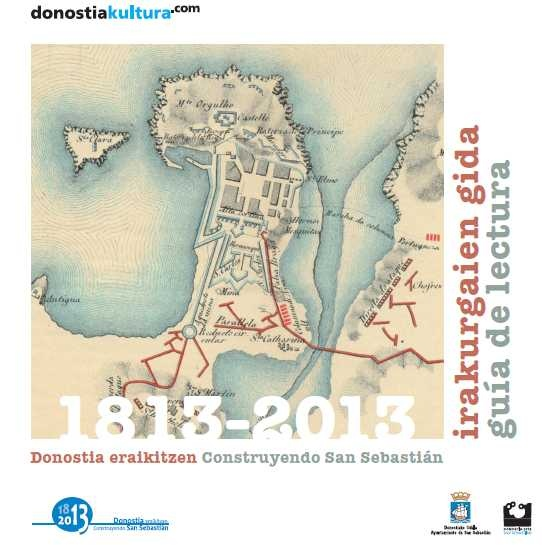 1813-2013 Donostia eraikitzen. Irakur Gida. Construyendo San Sebastián. Guía de Lectura.