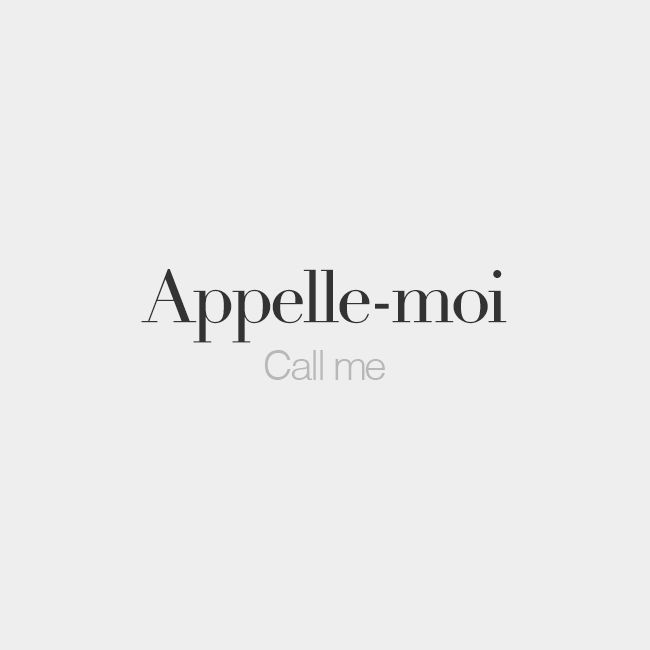 Appelle-moi (informal)   Call me   /a.pɛl mwa/
