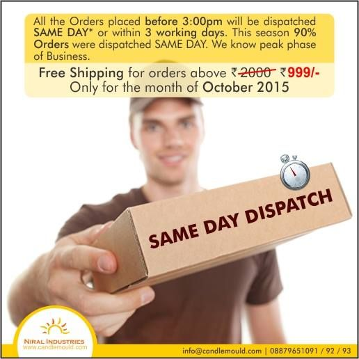 All the Orders placed before 3.00 pm will be dispatched SAME DAY* or within 3 working Day. This season 90% Orders were dispatched SAME DAY. We know peak phase of Business.  Free Shipping for order Above Rs 999/- Only for the month of October 2015  Call Us: 08879651091 / 92 / 93  #SiliconeCandleMoulds #Order #Dispatch #SameDay #Business #FreeShipping #October #Mould
