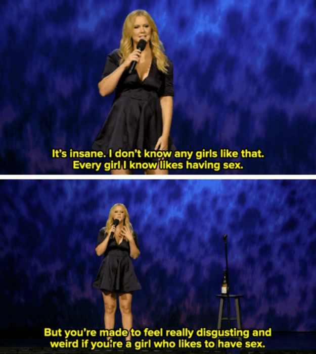 Because, shock horror: It's TOTALLY NORMAL for women to enjoy having sex. | 23 Times Amy Schumer Got Way Too Real About Being A Woman