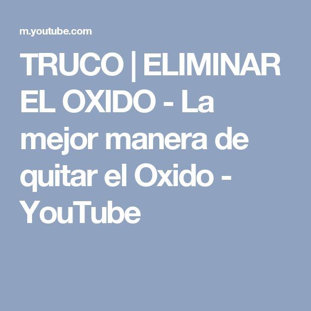 TRUCO | ELIMINAR EL OXIDO - La mejor manera de quitar el Oxido - YouTube