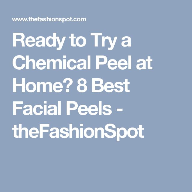 Ready to Try a Chemical Peel at Home? 8 Best Facial Peels - theFashionSpot