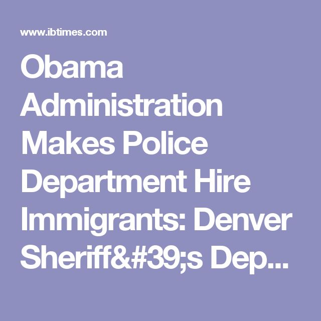 Obama Administration Makes Police Department Hire Immigrants: Denver Sheriff's Department Fined For Hiring US Citizens