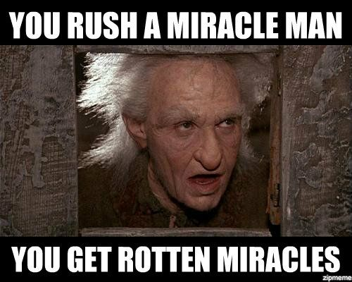 You Rush a Miracle Man, You Get Rotten Miracles - Meme Generator,Create and Make Memes