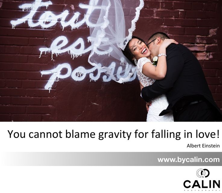 """You cannot blame gravity for falling in love!"" Albert Einstein"