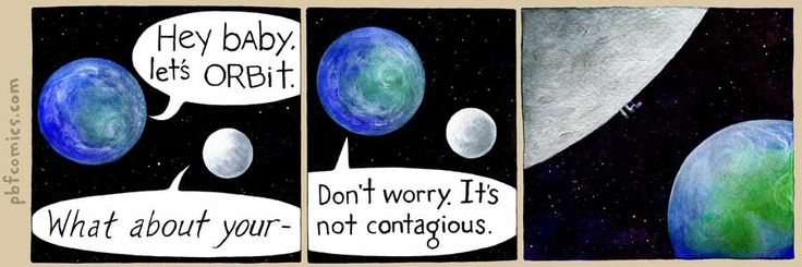 Hey baby, let's orbit: Contagious, Pbf Comics, Let S Orbit, Funny Stuff, Don'T Worry, Humor, Don T Worry, Science, The Moon