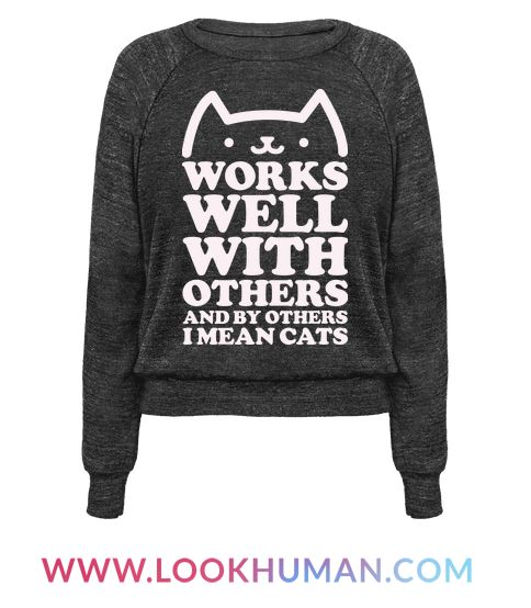 Works well with others and by others I mean cats. This funny shirt is perfect for introverted cat lovers.
