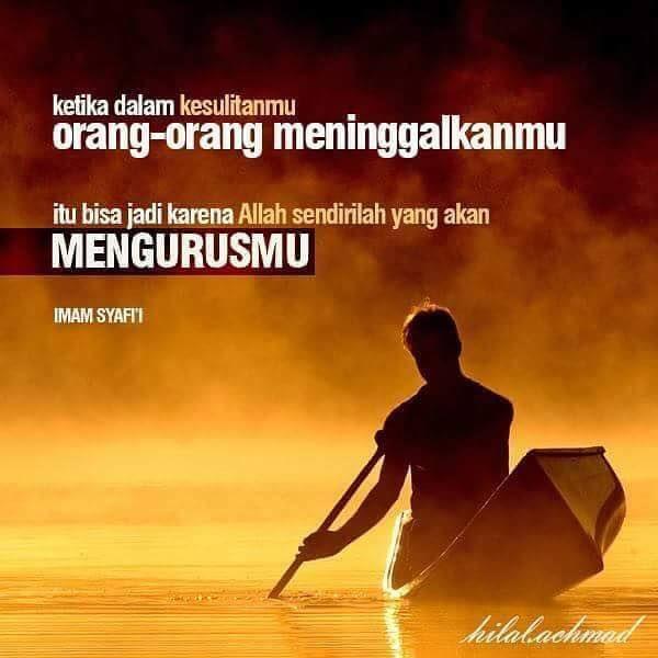 """""""Ketika dalam kesulitanmu orang-orang meninggalkanmu, itu bisa jadi karena Allah sendirilah yang akan mengurusmu."""" - Imam Syafi'i"""