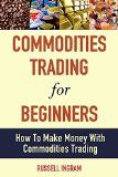 Commodities Trading For Beginners - How To Make Money With Commodities Trading (Commodities Trading, Commodities Investing, Commodities Market) - http://www.tradingmates.com/investing/must-read-investing/commodities-trading-for-beginners-how-to-make-money-with-commodities-trading-commodities-trading-commodities-investing-commodities-market/