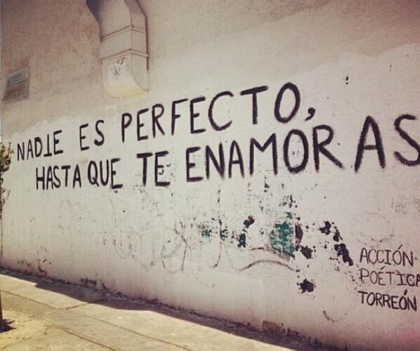 Nadie es perfecto hasta que te enamoras. / Acción poética