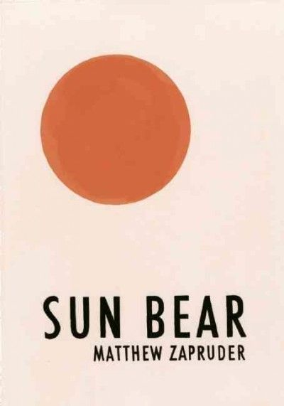 Sun bear / Matthew Zapruder, faculty in the dept. of English & the MFA in Creative Writing