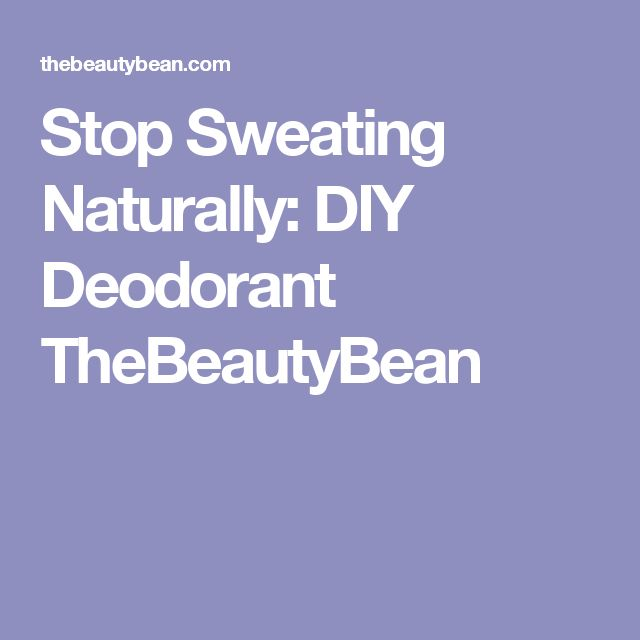 Stop Sweating Naturally: DIY Deodorant TheBeautyBean