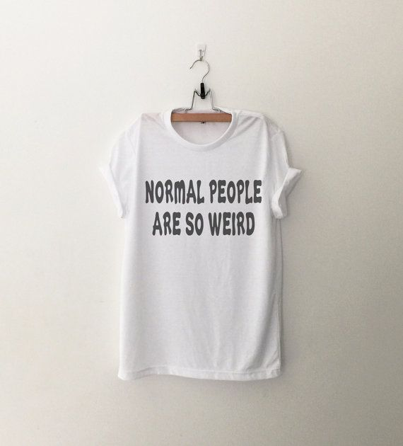 Normal People are so weird Funny T-Shirt T Shirt with by CozyGal                                                                                                                                                                                 More