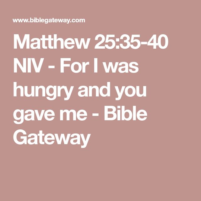 Matthew 25:35-40 NIV - For I was hungry and you gave me - Bible Gateway