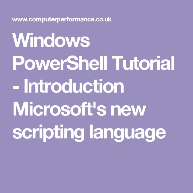 Windows PowerShell Tutorial - Introduction Microsoft's new scripting language