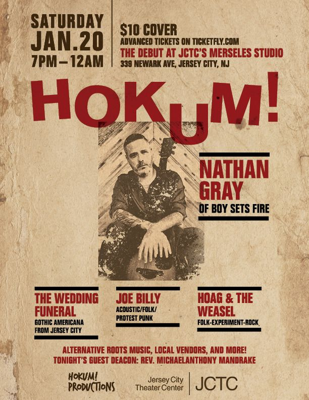 Hokum Productions and Jersey City Theater Center Present Nathan Gray of Boysetsfire  Hokum Productions announces its debut show with the Jersey City Theater Center featuring Nathan Gray of seminal post-hardcore band Boysetsfire on Saturday, January, 20th, 2018. Tickets are now on sale for $10 and capacity will be limited to 50. The show will also feature an exclusively New Jersey-based opening line up including The Wedding Funeral (Darren Deicide and Ethel Lynn Oxide's new gothic-Americana…