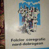 Folclor coregrafic nord - dobrogean an 1982/221pag- Jora Roman - Carte folclor