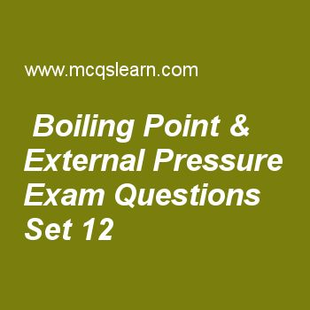 Practice test on boiling point & external pressure, chemistry quiz 12 online. Free chemistry exam's questions and answers to learn boiling point & external pressure test with answers. Practice online quiz to test knowledge on boiling point and external pressure, charles law, boiling points, ionic radius, plasma state worksheets. Free boiling point & external pressure test has multiple choice questions set as liquid will boil at low temperature when we have, answer key with choices as..