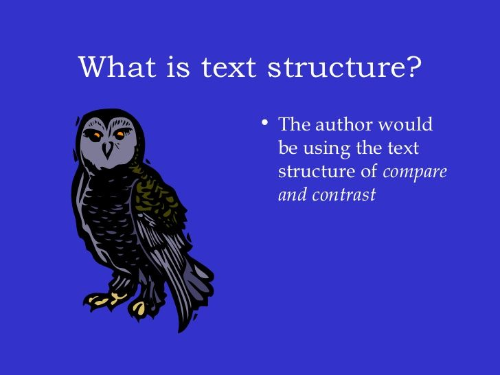 What is text structure?             • The author would               be using the text               structure of compare ...