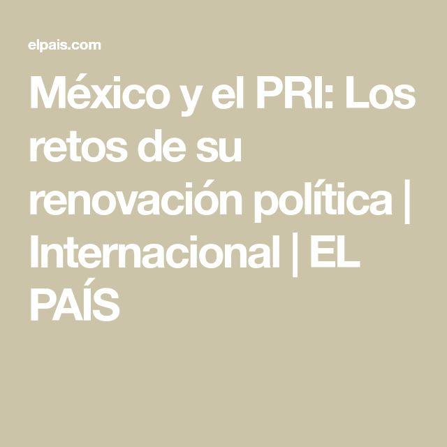 México y el PRI: Los retos de su renovación política | Internacional | EL PAÍS