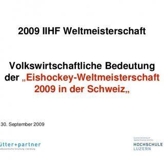 """2009 IIHF Weltmeisterschaft Volkswirtschaftliche Bedeutung der """"Eishockey-Weltmeisterschaft 2009 in der Schweiz""""30. September 2009   Impressum■ Auftraggeb. http://slidehot.com/resources/schlussbericht-iihf-praesentation.50213/"""
