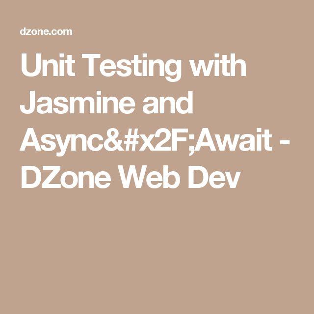 Unit Testing with Jasmine and Async/Await - DZone Web Dev