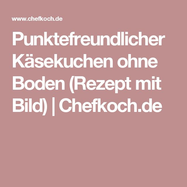 Punktefreundlicher Käsekuchen ohne Boden (Rezept mit Bild) | Chefkoch.de