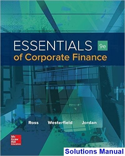 Essentials of Corporate Finance 9th Edition Ross Solutions Manual - Test bank, Solutions manual, exam bank, quiz bank, answer key for textbook download instantly! #FinanceBank