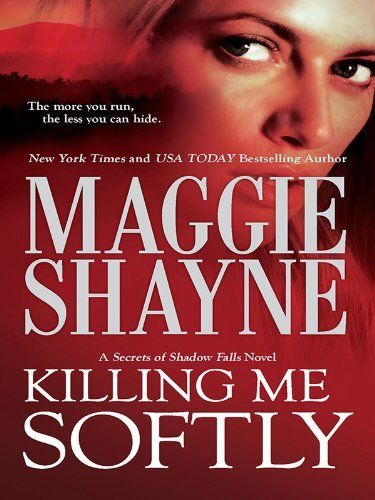 Killing Me Softly (Secrets of Shadow Falls) by Maggie Shayne. $5.76. 380 pages. Author: Maggie Shayne. Publisher: Harlequin MIRA (November 15, 2012)