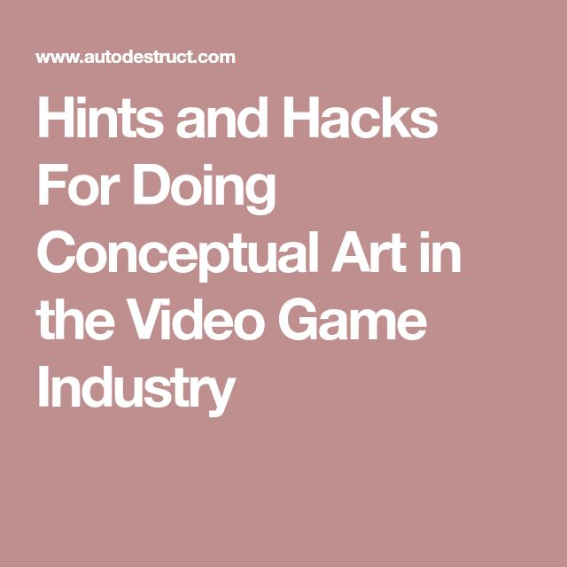Hints and Hacks For Doing Conceptual Art in the Video Game Industry #videogameshacks