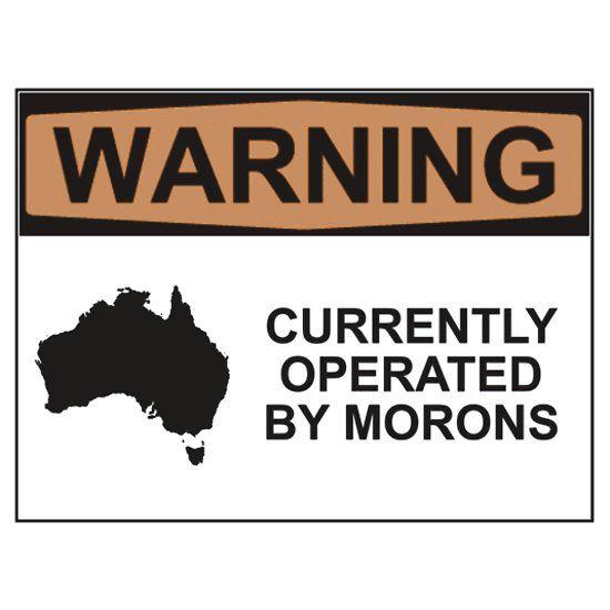 The Liberal Party: WARNING: CURRENTLY OPERATED BY MORONS #tonyabbott #tony #abbott #LNP #Liberals #Liberalparty #Liberal #Party #Australian #politics #Johnhoward #john #howard #joe #hockey #joehockey #christopherpyne #campbellnewmann #bikie #anti #gangs #gang #campbell #newman