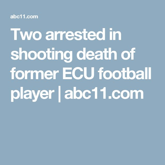 Two arrested in shooting death of former ECU football player | abc11.com