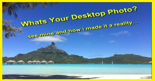 Whats On Your Desktop and whats your reality like.  Most people have an exotic location set as there desktop photo but whats the reality like... take a look at what i have on my desktop and how i made it come true...  http://www.tomakemoneywithablog.com/whats-your-desktop-photo/