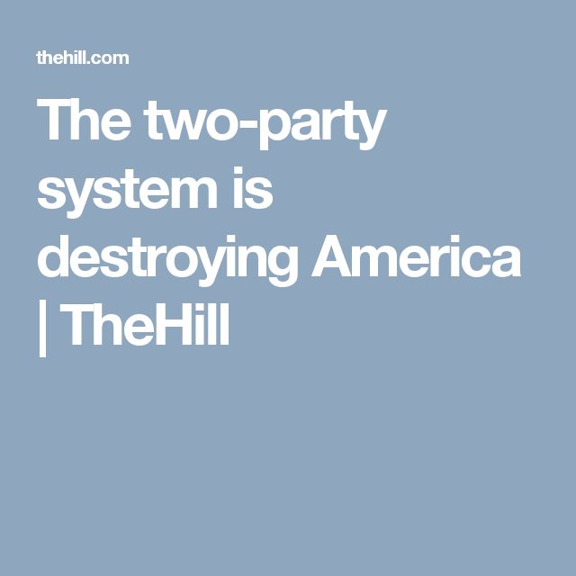 The two-party system is destroying America | TheHill